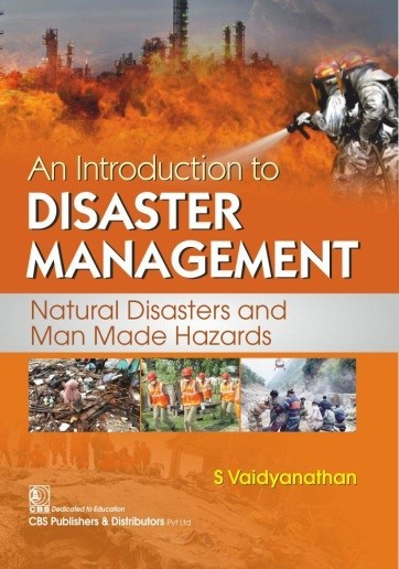 An Introduction to Disaster Management Natural Disasters and Man Made Hazards (1st CBS reprint)
