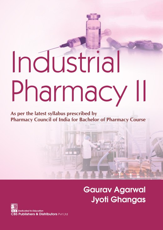 Industrial Pharmacy II As per the latest syllabus prescribed by Pharmacy Council of India for Bachlor of Pharmacy Course-9789389688528-Gaurav Agarwal | Jyoti Ghangas