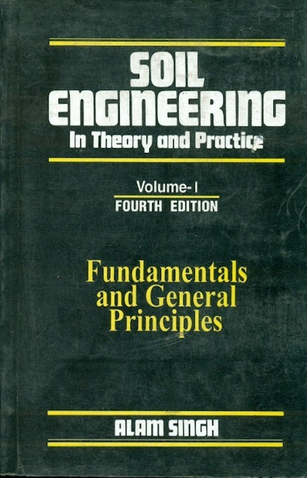 Soil Engineering In Theory And Practice, Vol. 1 Fundamentals And General Principles, 4E