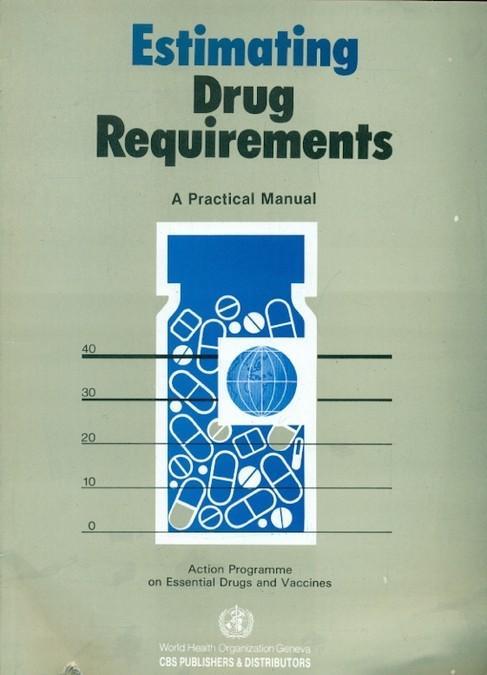 Estimating Drug Requirements A Practical Manual (Pb)