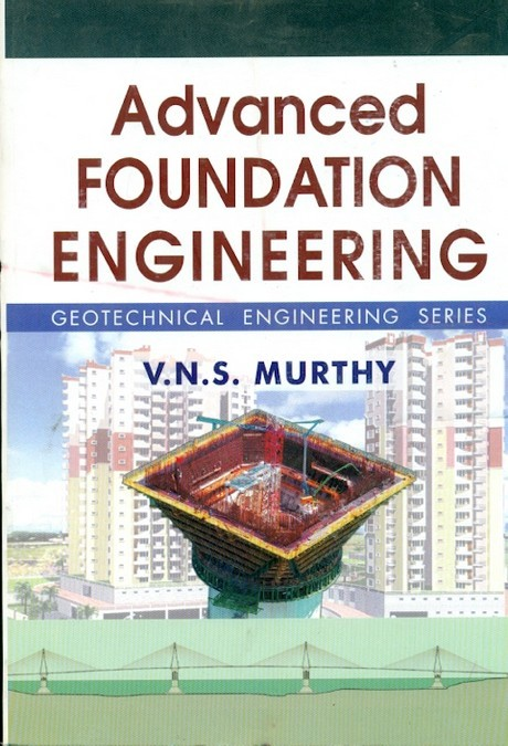 Advanced Foundation Engineering : Geotechnical Engineering Series