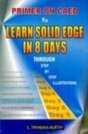 Primer On Caed To Learn Solid Edge In 8 Days Through Step By Step Illustrations