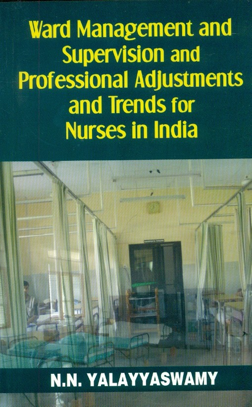 Ward Management And Supervision And Professional Adjustments And Trends  For  Nurses In India