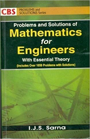 Problems And Solutions Of Mathematics For Engineers With Essential Theory