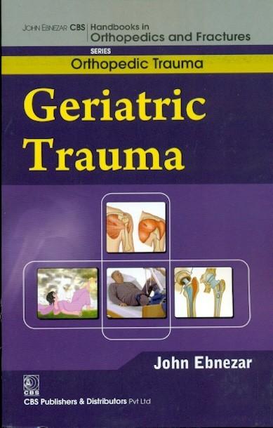 Geriatric Trauma (Handbooks In Orthopedics And Fractures Series, Vol.26: Orthopedic Trauma)