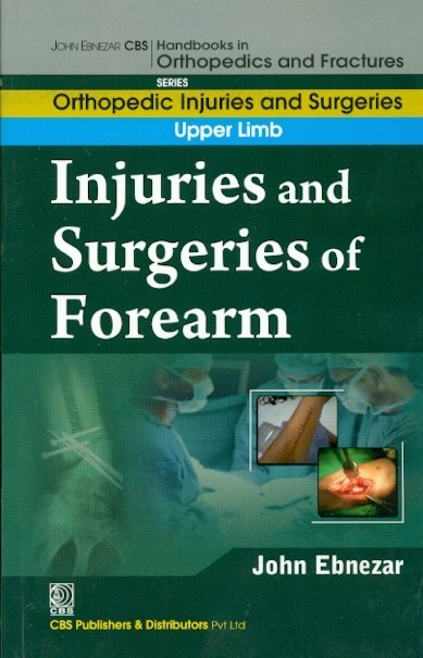 Injuries And Surgeries Of Forearm (Handbooks In Orthopedics And Fractures Series, Vol. 53: Orthopedic Injuries And Surgeries Of Forearm)