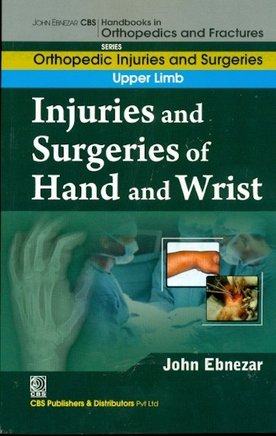 Injuries And Surgeries Of Hand And Wrist (Handbooks In Orthopedics And Fractures Series, Vol. 54: Orthopedic Injuries And Surgeries Upper Limb)