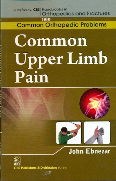 Common Upper Limb Pain ( Handbooks Of Orthopedic And Fractures Series, Vol. 89- Common Orthopedic  Problems )