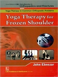 Yoga Therapy For Frozen Shoulder (Handbooks In Orthopedics And Fractures Series, Vol. 97-Yoga Therapy In Common Orthopedic Problems)