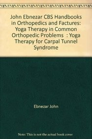 Yoga Therapy For Capal Tunnel Syndrome ( Handbooks In Orthopedics And Fractures Series, Vol. 99 -Yoga Therpy In Common Orthopedic Problems)