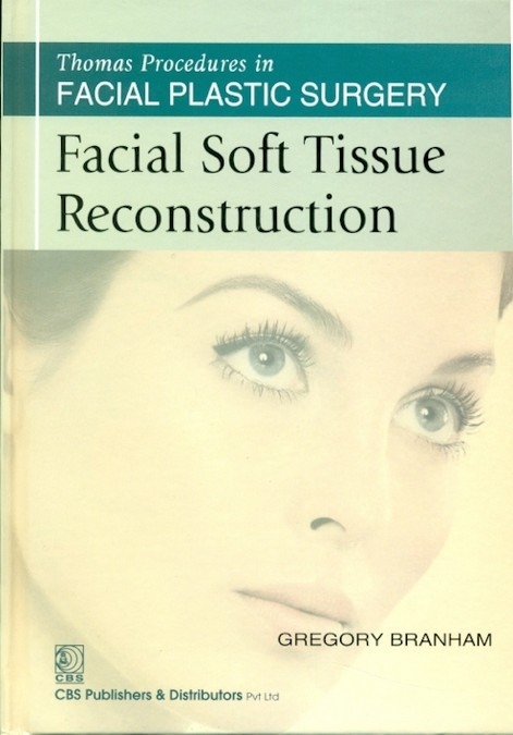 Facial Soft Tissue Reconstruction (Thomas Procedures In Facial Plastic Surgery)- Sie