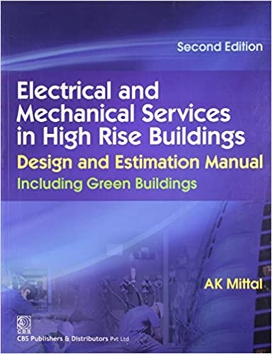 Electrical And Mechanical Services In High Rise Buildings, Design And Estimation Manual Including Green Buildings 2Ed (Pb 2015)