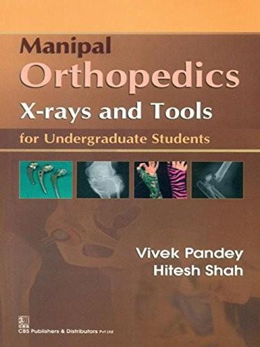 Manipal Orthopedics X-Rays And Tools : For Undergraduate Students (Pb 2015)