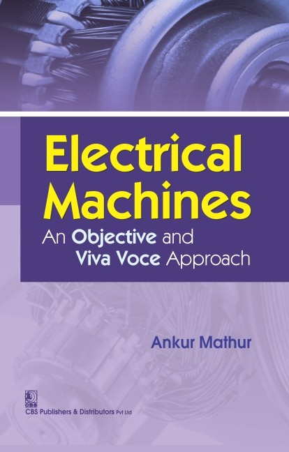 Electrical Machines: An Objective And Viva Voce Approach(Pb 2016)