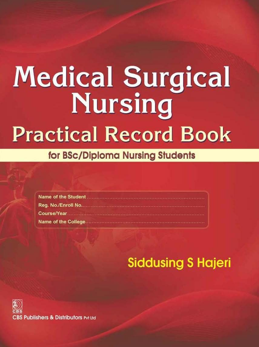 Medical Surgical Nursing :Practical Record Book For Bsc/Diploma Nursing Students (Pb 2016)
