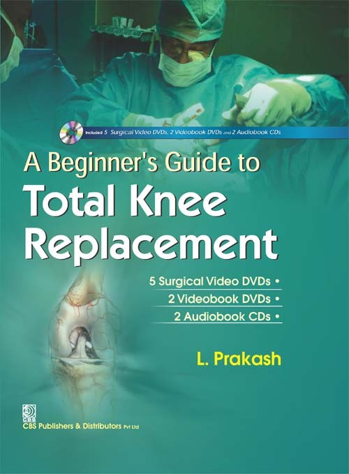A Beginners Guide To Total Knee Replacement 5 Surgical Video Dvds And 2 Videobook Dvds And 2 Audiobook Cds (Hb 2017)