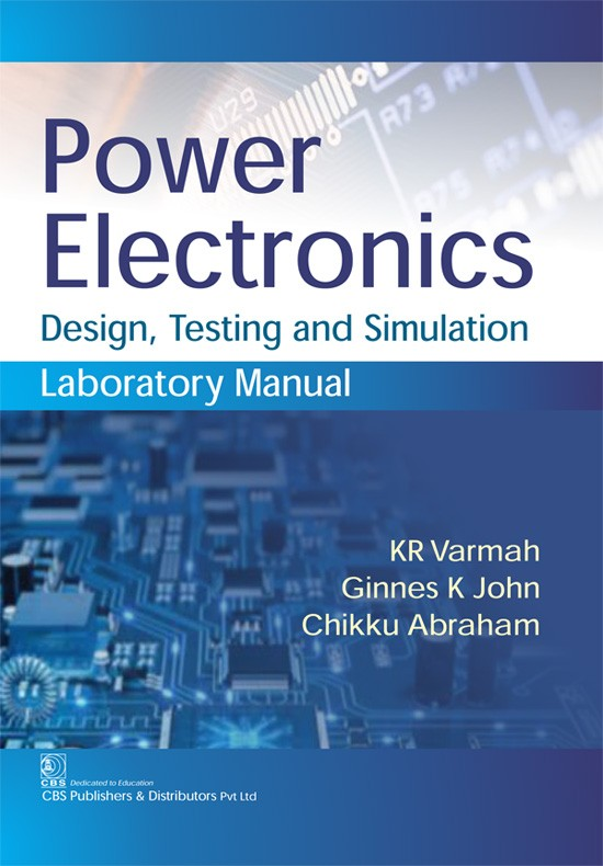 Power Electronics Design, Testing and Simulation Laboratory Manual, 1st Reprint
