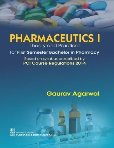 Pharmaceutics I Theory and Practical for First Semester Bachelor in Pharmacy (2nd reprint)