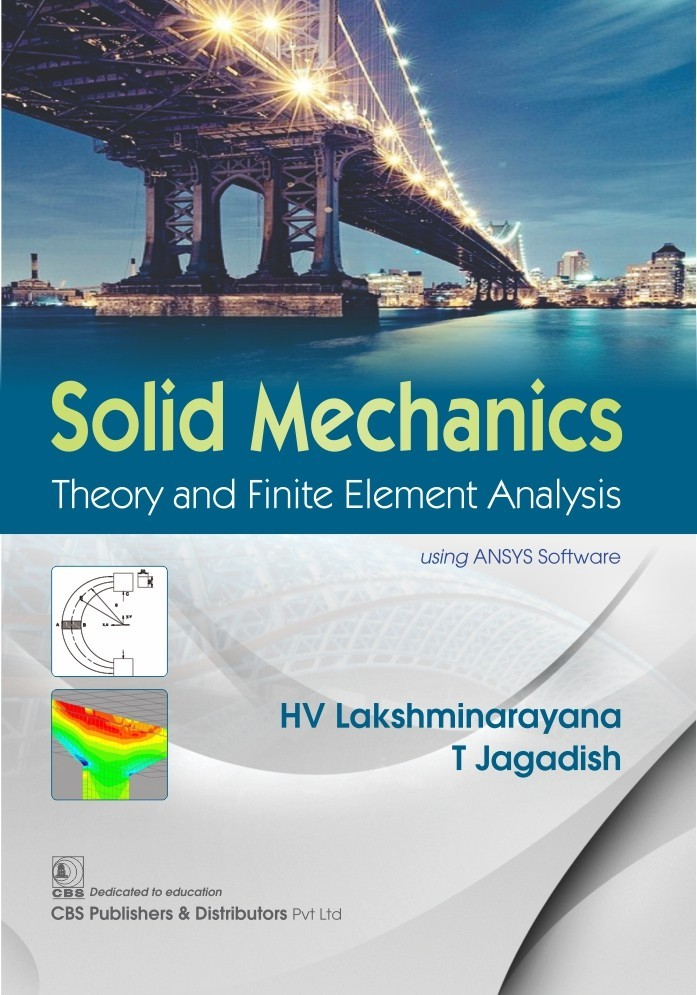 Solid Mechanics Theory and Finite Element Analysis Using ANSYS Software