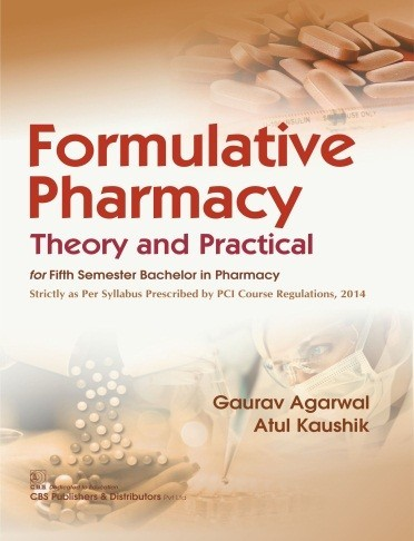 Formulative Pharmacy, 1st Reprint Theory and Practical for Fifth Semester Bachelor in Pharmacy Strictly as Per Syllabus Prescribed by PCI Course Regulations, 2014