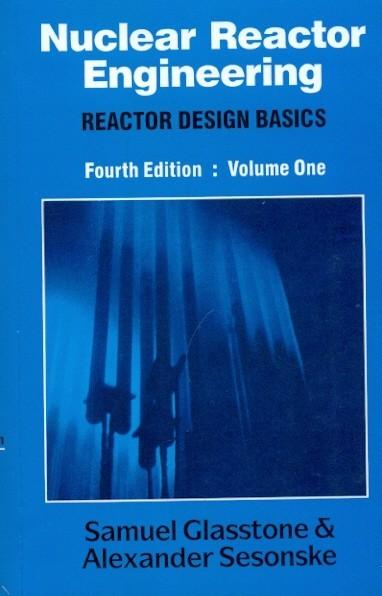 Nuclear Reactor Engineering Reactor Design Basics Vol. 1   4E (Pb)