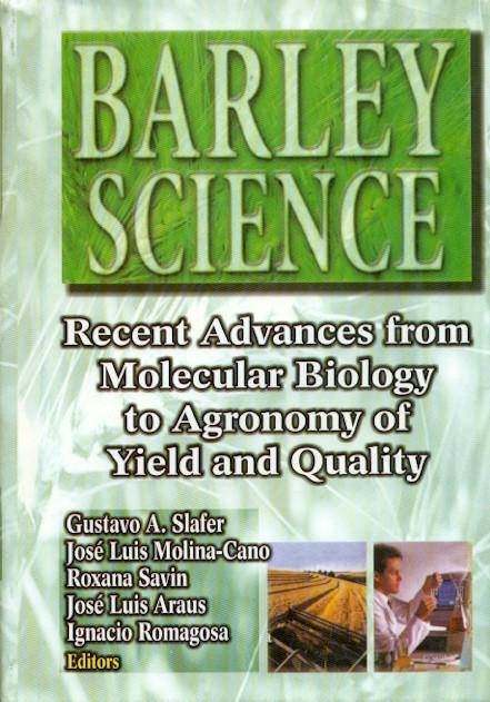 Barley Science : Recent Advances From Molecular Biology To Agronomy Of Yield And Quality