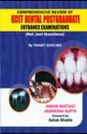 Comprehensive Review Of Kcet Dental Postgraduate Entrance Examinations (Not Just Questions)