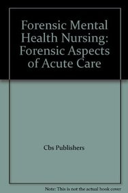 Forensic Mental Health Nursing: Forensic Aspects Of Acute Care