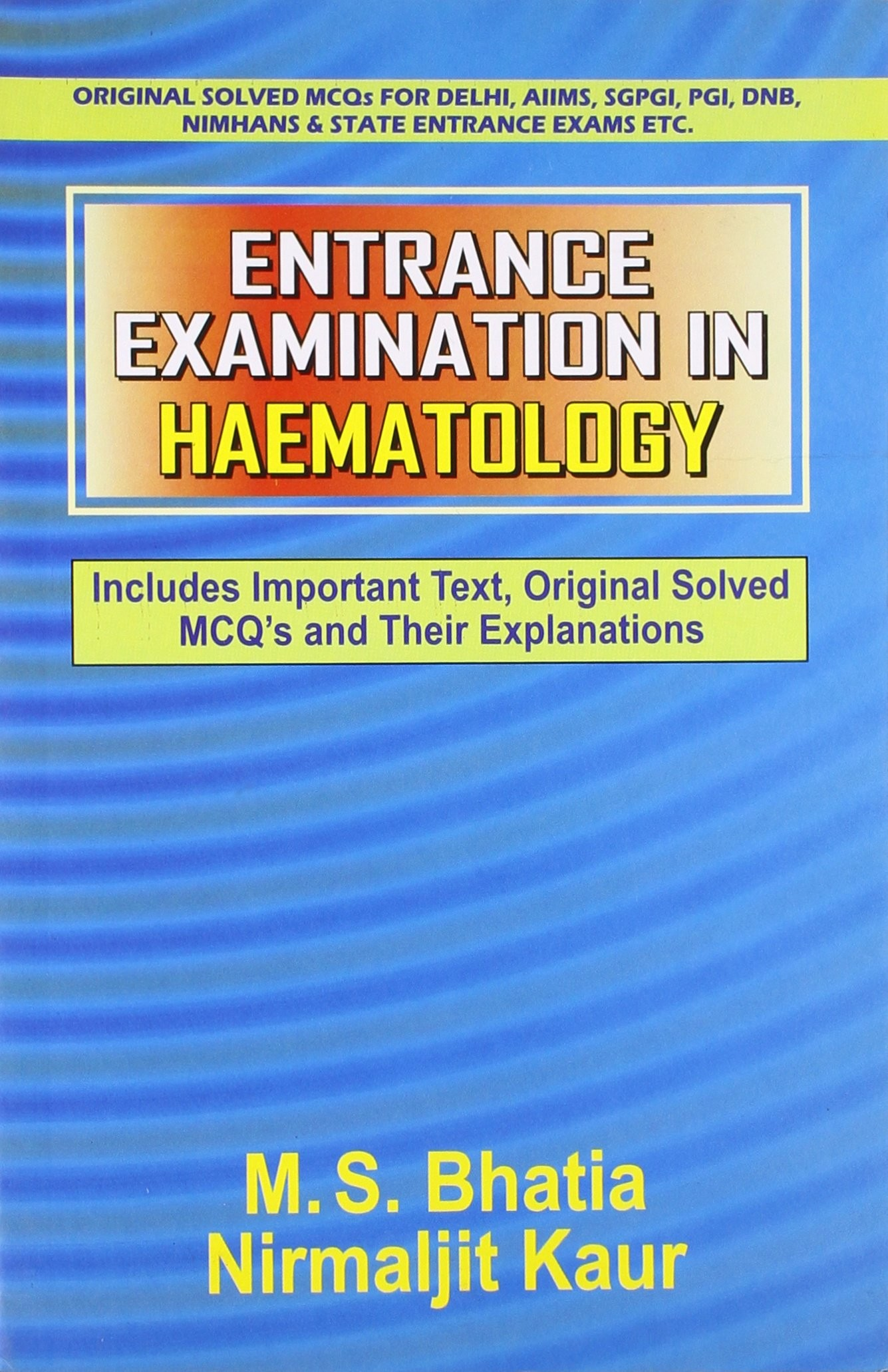 Entrance Examination in Haematology: Includes Important Text, Original Solved MCQ's and Their Explanations