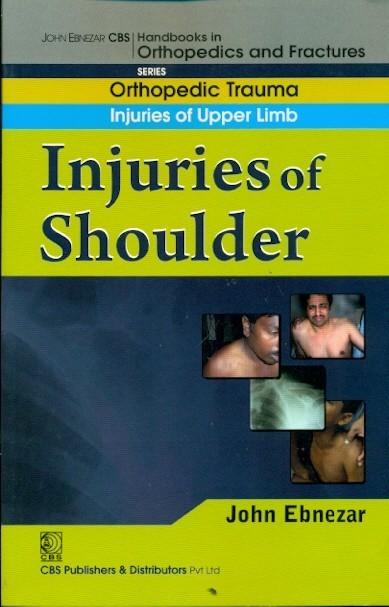 Injuries Of Shoulder (Handbook In Orthopedics And Fractures Series, Vol. 5 - Orthopedic Trauma Injuries Of Upper Limb)