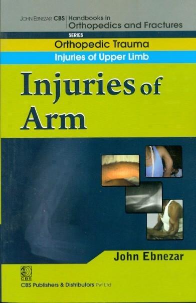 Injuries Of Arm ((Handbook In Orthopedics And Fractures Series, Vol. 6 - Orthopedic Trauma Injuries Of Upper Limb)