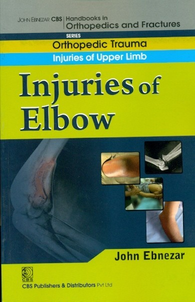 Injuries Of Elbow (Handbook In Orthopedics And Fractures Vol.7 - Orthopedic Trauma Injuries Of Upper Limb)