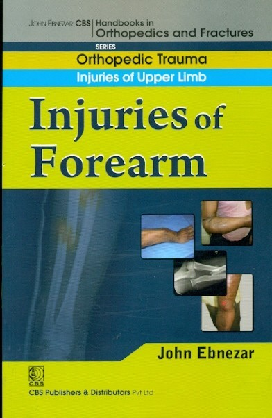 Injuries Of Forearm ( Handbook In Orthopedics And Fractures Series, Vol. 8- Orthopedic Trauma Injuries Of Upper Limb)