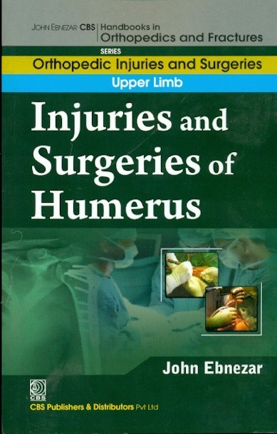 Injuries And Surgeries Of Humerus (Handbooks In Orthopedics And Fractures Series, Vol. 52: Orthopedic Injuries And Surgeries Upper Limb)