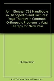 Yoga Therapy For Neck Pain (Handbooks In Orthopedics And Fractures Series, Vol. 95-Yoga Therapy In Common Orthopedic Problems)