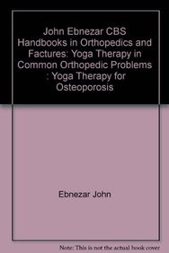 Yoga Therapy For Osteoporosis (Handbooks In Orthopedics And Fractures Series, Vol. 96-Yoga Therapy In Common Orthopedic Problems)