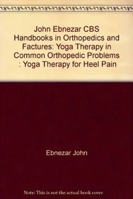 Yoga Therapy For Heel Pain (Handbooks In Orthopedics And Fractures Series, Vol. 100-Yoga Therapy In Common Orthopedic Problems)