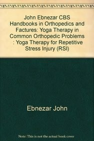 Yoga Therapy For Repetitive Stress Injury ( Handbooks In Orthopedics And Fractures Series, Vol. 101-Yoga Therapy In Common Orthopedic Problems)