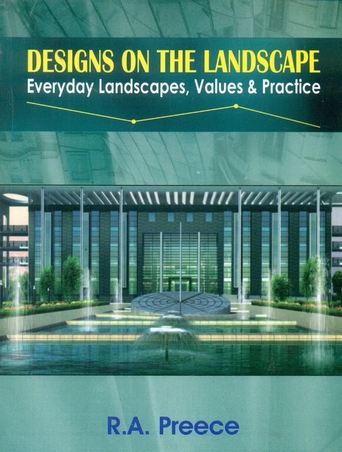 Designs On The Landscape Everyday Landscapes, Values & Practice (Pb)