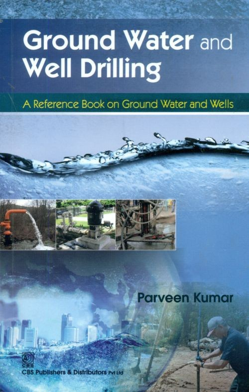 Ground Water and Well Drilling a Reference Book on Ground Water and Wells, (1st Reprint)
