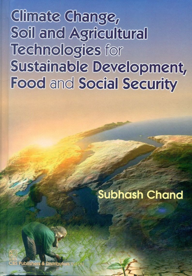 Climate Change, Soil And Agricultural Technologies For Sustainable Development,Food And Social Security (Hb 2015)