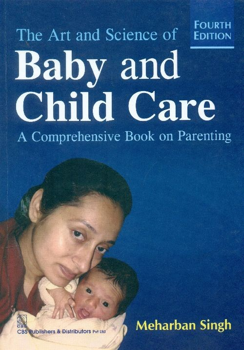The Art And Science Of Baby And Child Care : A Comprehensive Book On Parenting, 4E (Pb 2015)