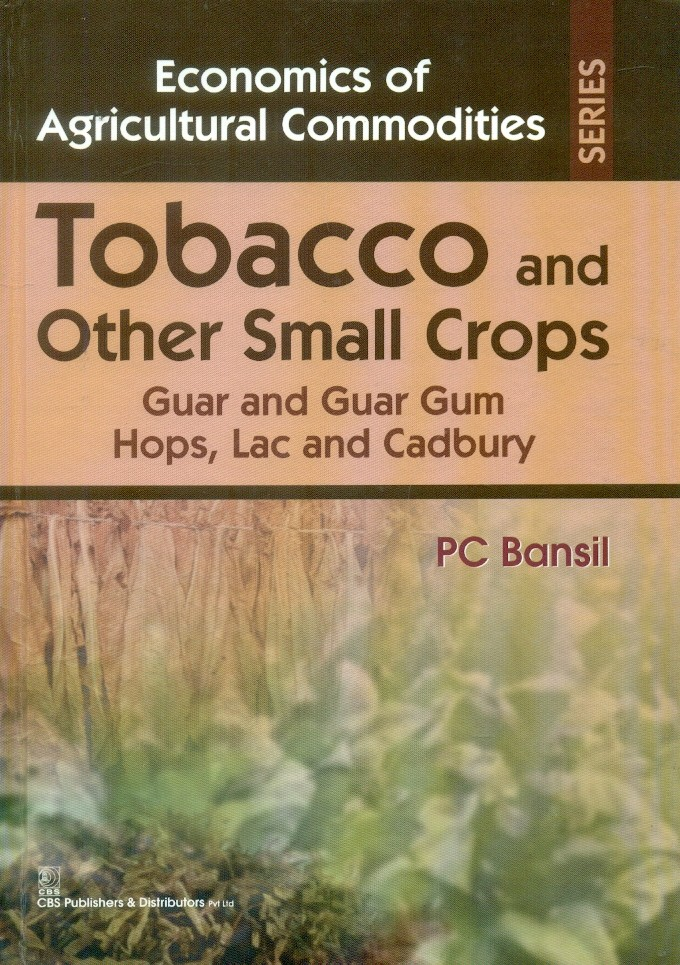 Tobacco And Other Small Crops Guar And Guar Gum Hops Lac And Cadbury (Economics Of Agricultural Commodities Series)Hb 2015