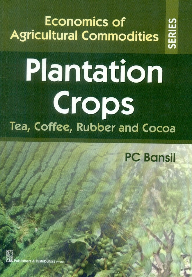 Plantation Crops Tea,Coffee, Rubber And Cocoa(Economics Of Agricultural Commodities Series) Hb 2015