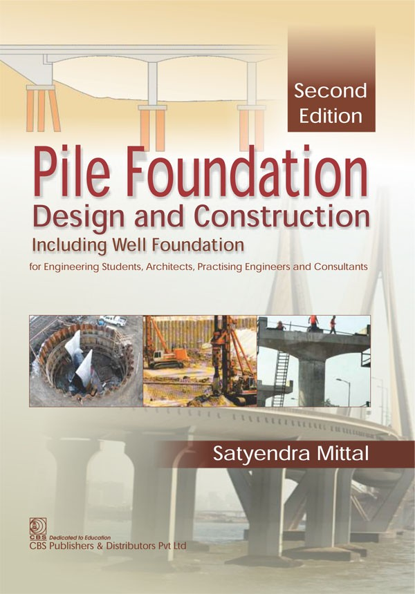 Pile Foundation Design and Construction, 2/e  including Well Foundation