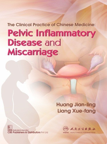 The Clinical Practice of Chinese Medicine Pelvic Inflammatory Disease and Miscarriage (CBS reprint)
