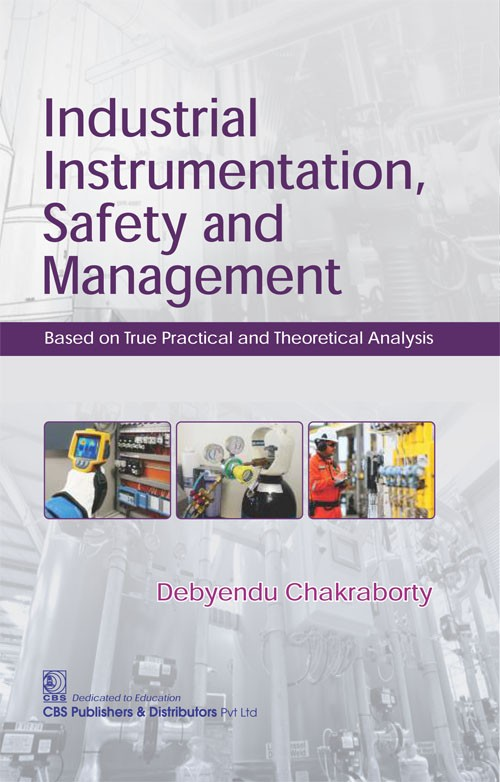 Industrial Instrumentation, Safety and Management Based on True Practical and Theoretical Analysis