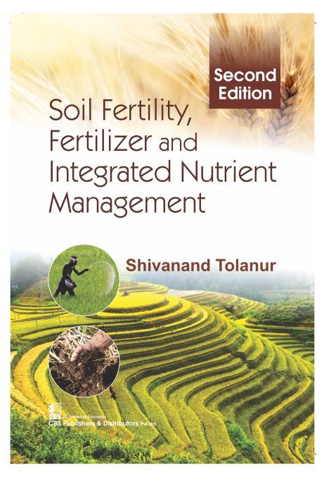 Soil Fertility, Fertilizer and Integrated Nutrient Management, 2/e