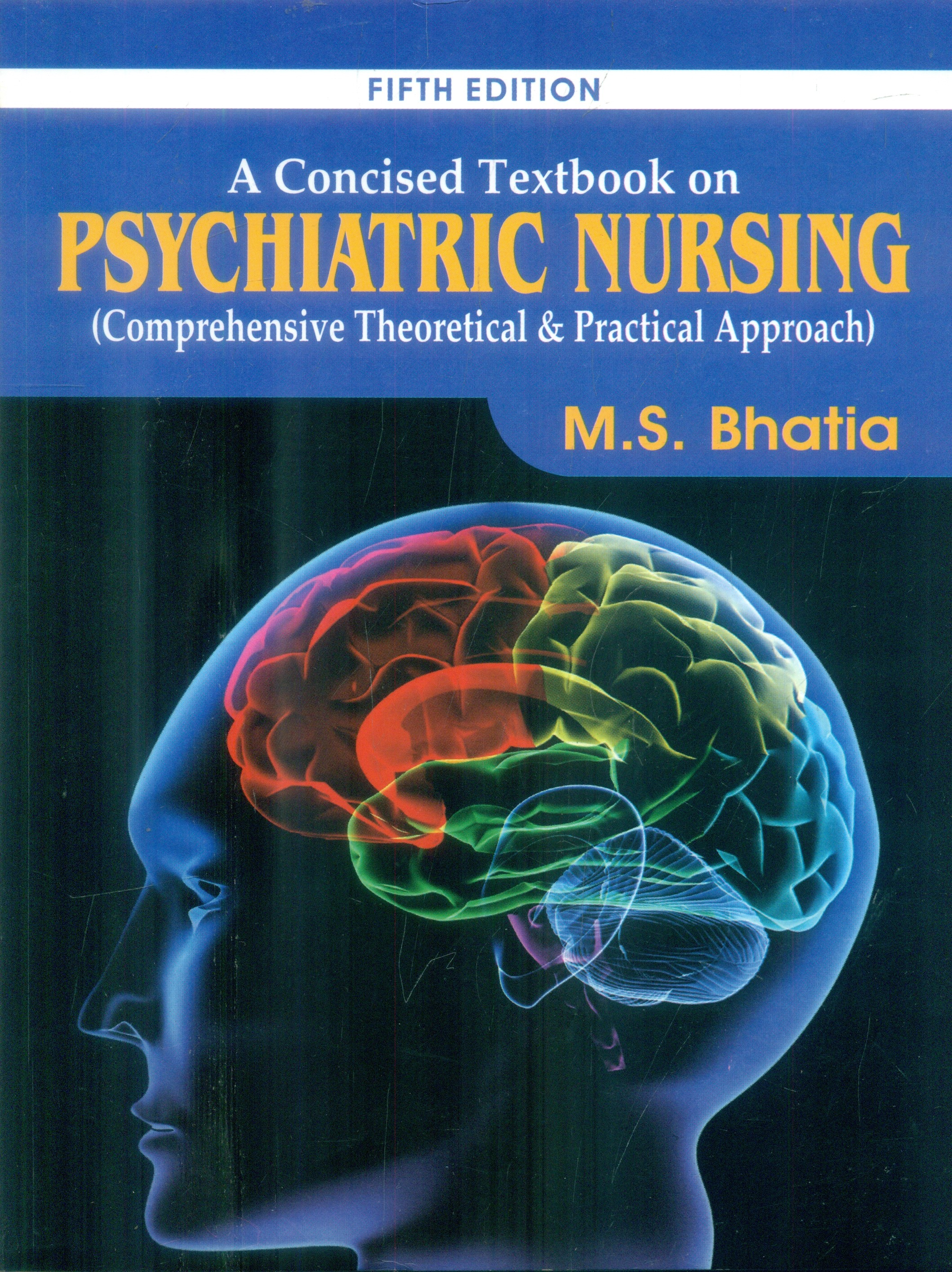 A CONCISED TEXTBOOK ON PSYCHIATRIC NURSING COMPREHENSIVE THEORETICAL AND PRACTICAL APPROACH 5ED (PB 2020)