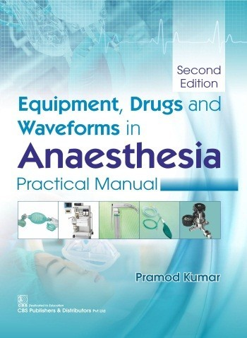 Equipment, Drugs and Waveforms in Anaesthesia  Practical Manual, 2/e